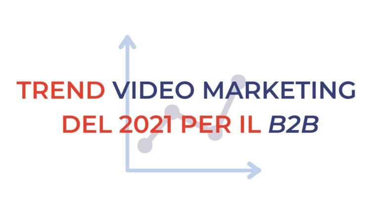 Trend Video Marketing del 2021 per il B2B